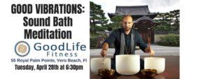 GOOD Vibrations: Sound Bath Meditation @ GoodLife Fitness Studio   Vero Beach   FL   United States