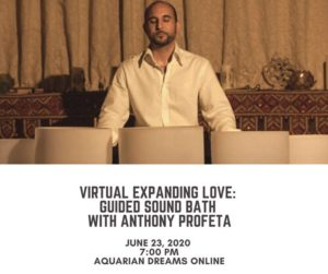 Virtual Expanding Love: Guided Sound Bath with Anthnoy Profeta @ Aquarian Dreams   Indialantic   FL   United States