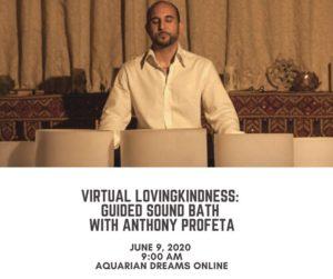 Virtual Lovingkindness: Guided Sound Bath with Anthony Profeta @ Aquarian Dreams   Indialantic   FL   United States
