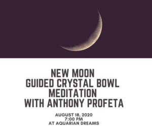 New Moon Guided Meditation + Crystal Bowls with Anthony Profeta @ Aquarian Dreams | Indialantic | FL | United States