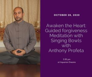 Awaken the Heart: Guided forgiveness Meditation with Singing Bowls workshop with Anthony Profeta @ Aquarian Dreams | Indialantic | FL | United States